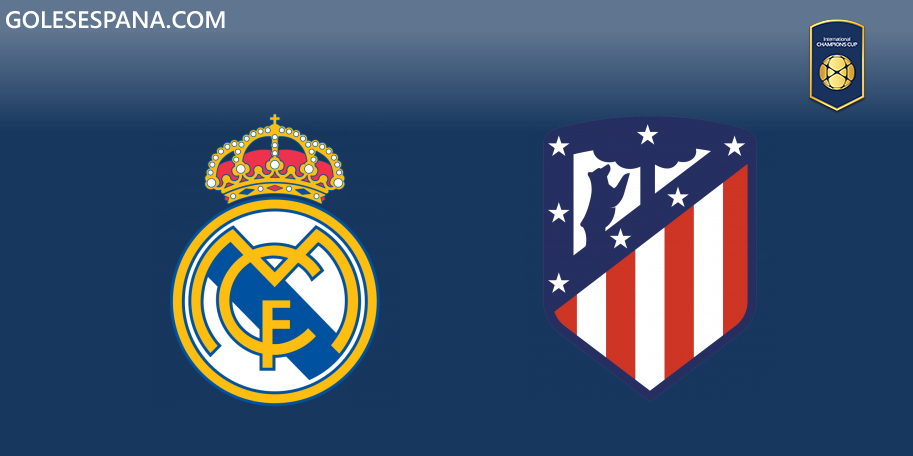 Real Madrid vs Atlético de Madrid en VIVO Online - International Champions Cup 2019 en directo